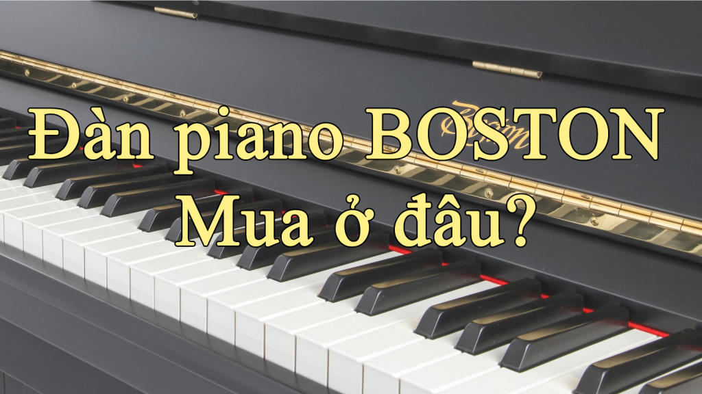 Mua piano Boston ở đâu?